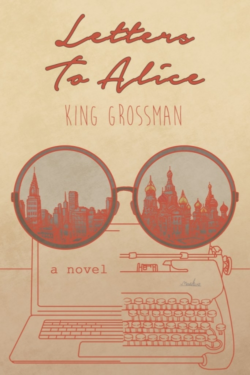 Author and Activist King Grossman's Newly Published Novel, Letters to Alice