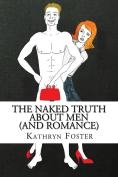 The Naked Truth About Men (And Romance):  Psychologist New Book Appeals  to Women to *Transform* their Approach to Romance.