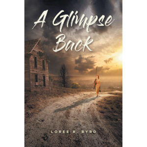 Loree R. Byrd's New Book 'A Glimpse Back' Holds an Awe-Inspiring Tale That Speaks About Diligence, Love, and Life