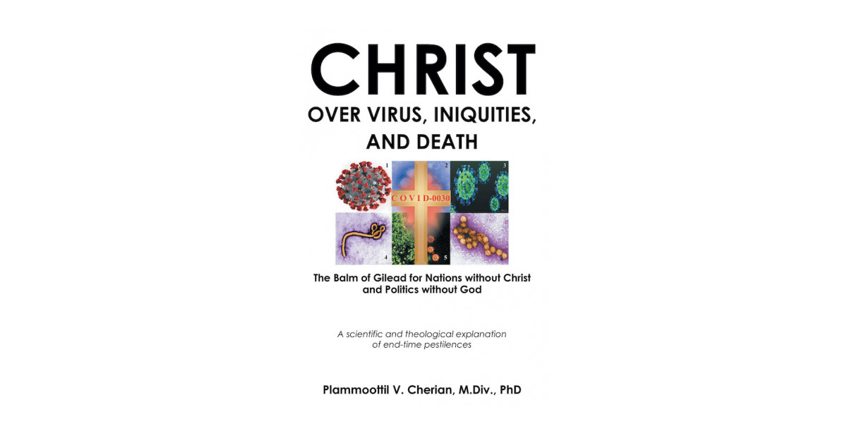 Dr. Plammoottil V. Cherian's New Book 'Christ Over Virus, Iniquities, and Death' Gives a Closer Look Into the Relationship Between Science and Theology