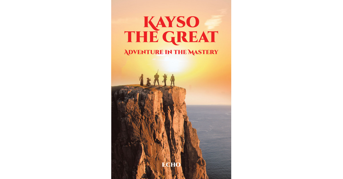 Author Echo's New Book 'Kayso the Great: Adventure in the Mastery' Follows the Journey of a Medieval Warrior Whose Life is Threatened by 2 Evil Gods