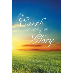 JoAnn Powers' New Book 'The Earth is Full of His Glory' is a Spirit-Filled Read That Brings One to Discover the God's Glory Woven Within His Creations