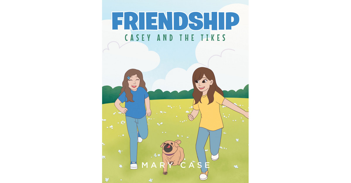 Mary Case's New Book 'Casey and the Tikes Friendship' Shares a Heartwarming Read About Friendship, Family, and the Endless Adventures of Being Young