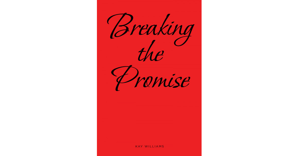 Kay Williams's New Book 'Breaking the Promise' is an Intriguing Tale of Two People Brought Together by an Uncanny Semblance in Looks and Life Experiences