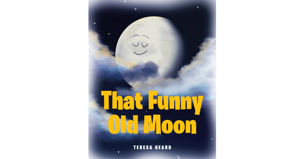 Teresa Heard's New Book 'That Funny Old Moon' is a Whimsical Children's Tale That Teaches Children About the Various Phases of the Moon With Illustrations and Rhymes
