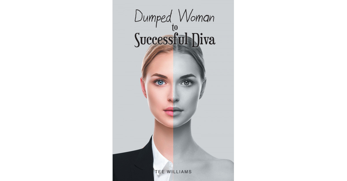 Published by Fulton Books, Tee Williams' New Book 'Dumped Woman to Successful Diva' is a Well-Written Testimony of a Woman Who Embraced Success Despite the Barriers of Life