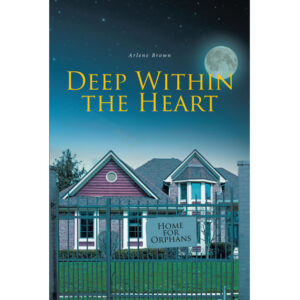 Arlene Brown's New Book, 'Deep Within the Heart' is a Meaningful Journal That Narrates a Gratifying Detailed Account of the Wordsmith's Life