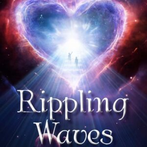 Rippling Waves: A Spiritual Journey Through the Heart of the Universe By Anthony Teres