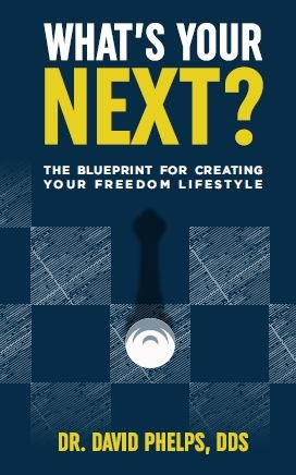What's Your Next? The Blueprint for Creating Your Freedom Lifestyle By Dr. David Phelps, DDS
