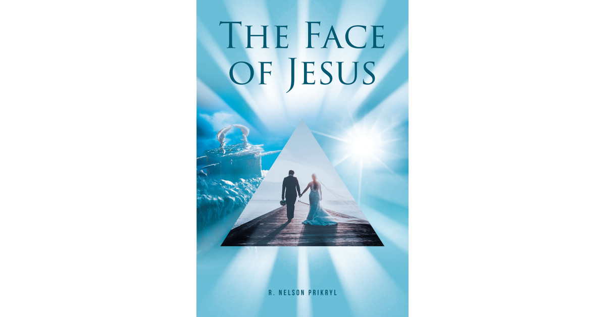 R. Nelson Prikryl's New Book 'The Face of Jesus' Unravels a Brilliant Perspective on Things That Draw One to Begin a Long Journey With the Lord
