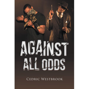 Author Cedric Westbrook's New Book 'Against All Odds' is an Emotional Piece of Urban Fiction About Gang Life in the Crips