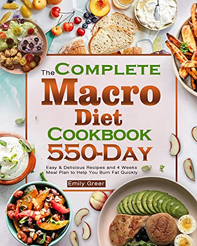 The Complete Macro Diet Cookbook: 550-Day Easy & Delicious Recipes and 4 Weeks Meal Plan to Help You Burn Fat Quickly