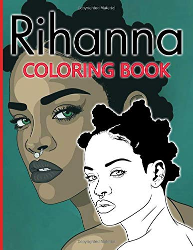 Rihanna Coloring Book: Rihanna Stress Relieving Coloring Books For Adults With Exclusive Images