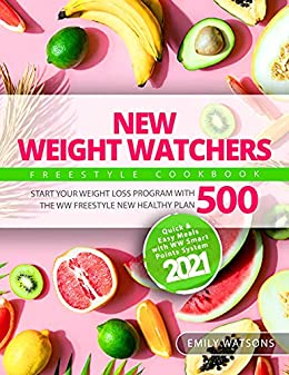 New Weight Watchers Freestyle Cookbook: Start Your Weight Loss Program with the WW Freestyle New Healthy Plan 500 | Quick & Easy Meals with WW SmartPoints System 2021