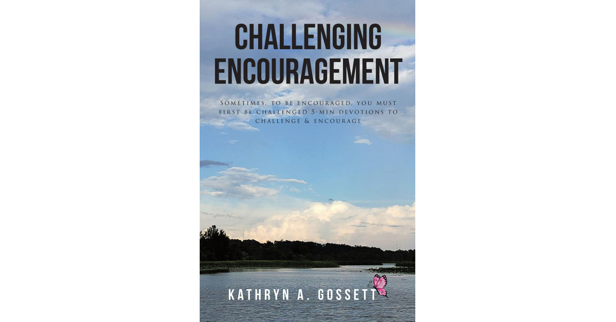 Kathryn Gossett's New Book, 'Challenging Encouragement', is a Transformative Collection of Devotions Aiming for the Readers' Spiritual Growth