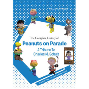 William Johnson's New Book 'The Complete History of Peanuts on Parade Vol. 2: The Santa Rosa Years' Traces the Awe-Inspiring History of Peanuts on Parade