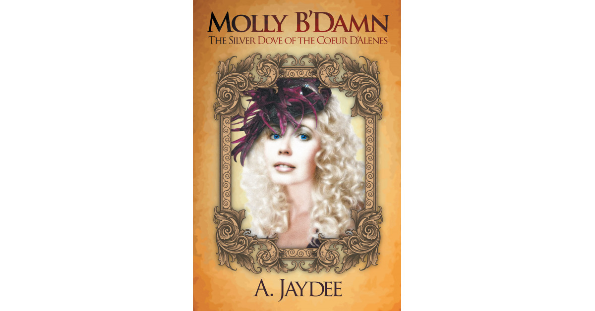 A. Jaydee's New Book 'Molly B'Damn' Brings Out a Long-Winding Journey of a Promising Woman Inspired by a Real Western Legend