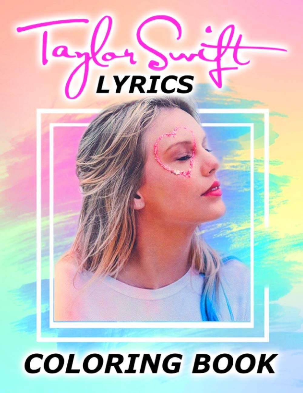 Taylor Swift Lyrics Coloring Book: Gorgeous Present For Taylor Swift Mega Fans, Lots Of Awesome Lyrics Designs To Explore
