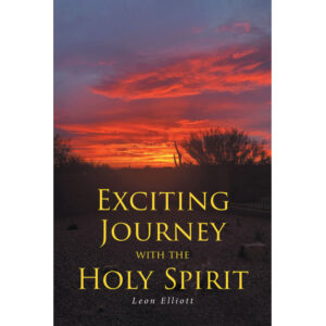 Leon Elliott's New Book, 'Exciting Journey With the Holy Spirit' is an Enriching Narrative Written to Exhilarate Believers' Spiritual Relationship With God