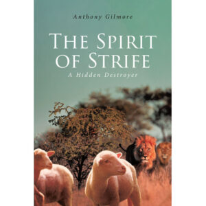 Anthony Gilmore's New Book 'The Spirit of Strife' is an Enlightening Book About the Idea of Strife and Discord Found in Biblical Texts That Impact Faith