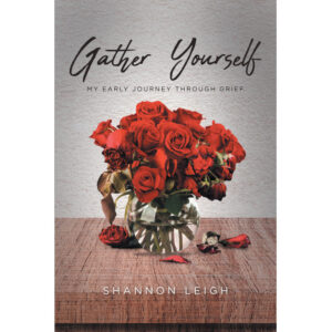 Shannon Leigh's New Book, 'Gather Yourself', is a Heartwarming Passage That Recounts One's Grief and Ways to Overcome It