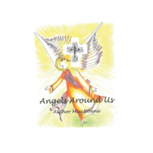 Miss Nonne's New Book, 'Why is There Always Angels Around Us?' is a Profound Anthology Testifying That God's Plan Will Always Be the Best for His Children