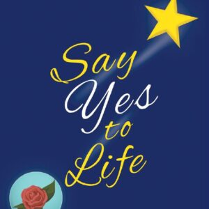 Say Yes to Life: 7 Keys to Living Full Out From Within By Elliott Robertson