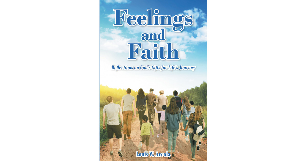 Louis W. Accola's New Book, 'Feelings and Faith' Delves Into the Deeper Meaning and the Significance of Being Uniquely Created in God's Image