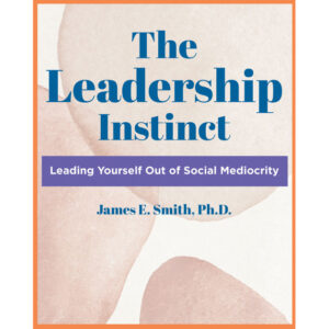 Dr. James E. Smith's New Book, 'The Leadership Instinct' is an Insightful Work Laying Out Guidelines About Leadership Development