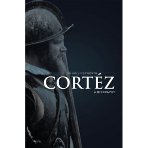 Jim Hollingsworth's New Book 'Cortéz: A Biography' is an Intriguing Memoir That Revolves Around the Real-Life Story of Successes and Failures of a Fearless Leader