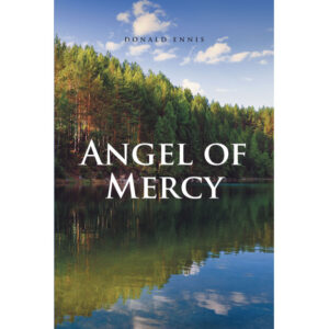 Donald Ennis's New Book 'Angel of Mercy' is a Fascinating Journal Designed to Bring Happiness and Healing to the Readers