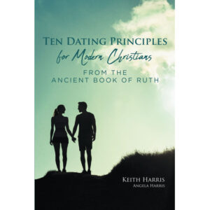 Keith Harris and Angela Harris' New Book, 'Ten Dating Principles for Modern Christians From the Ancient Book of Ruth' is an Informative Manual of Dating in a New Era
