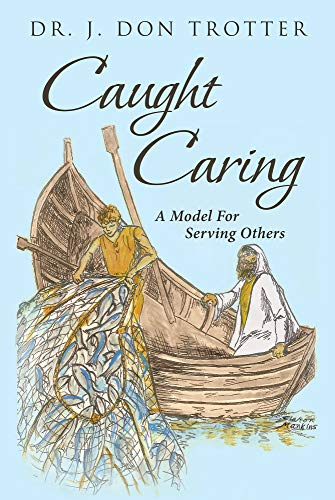 Author Dr. J. Don Trotter's New Audiobook 'Caught Caring: A Model for Serving Others' is an Edifying Tome of Moments That Teach One How to Care for One's Fellow Beings