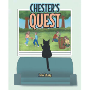Jamie Stucky's New Book, 'Chester's Quest' is an Adorable Tale of a Curious Little Cat Who Goes on Many Adventures