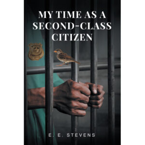 E. E. Stevens' New Book 'My Time as a Second-Class Citizen' Is the Account of a Man's Attempt to Make Sense of His Life Following the Dramatic Turn It Took for the Worse