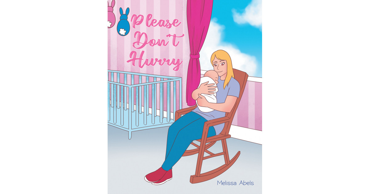 Melissa Abels' New Book, 'Please Don't Hurry', Voices Out a Mother's Heartwarming Message of Love and Care for Her Newborn