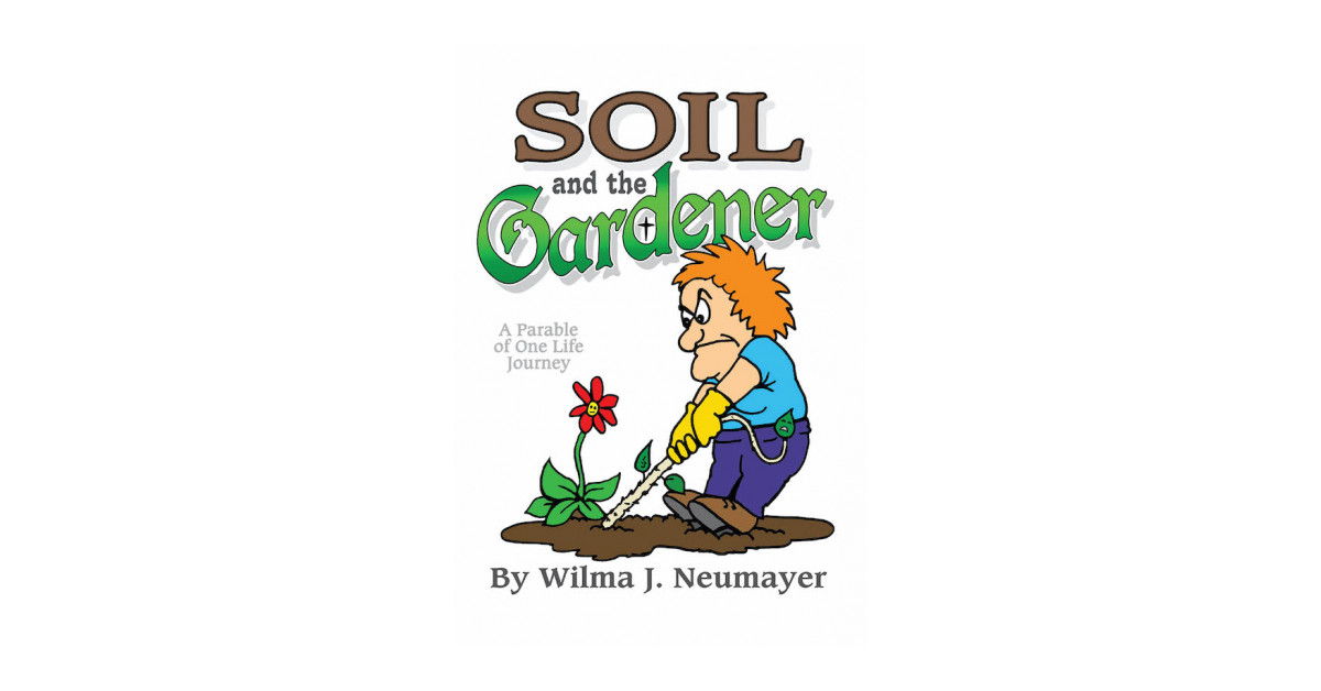 Wilma J. Neumayer's New Book 'Soil and the Gardener' Captures a Heartfelt Journey Within a Battle With One's Demons and Sadness