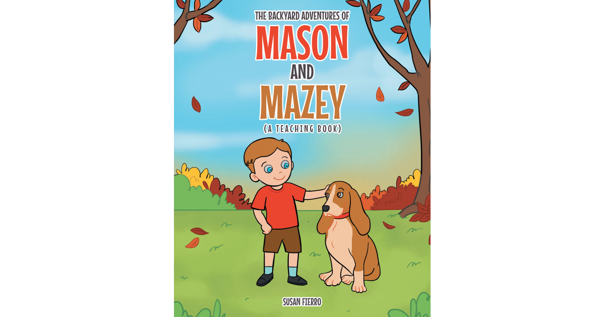 Susan Fierro's New Book 'The Backyard Adventures of Mason and Mazey' Follows the Lovely Exploits of a Boy and His Pet Dog to the Outdoors