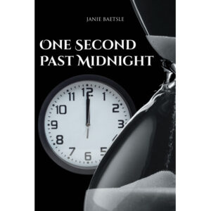 Janie Baetsle's New Book, 'One Second Past Midnight' is the Final Installment of the Trilogy Narrating the Time Our Savior Will Return