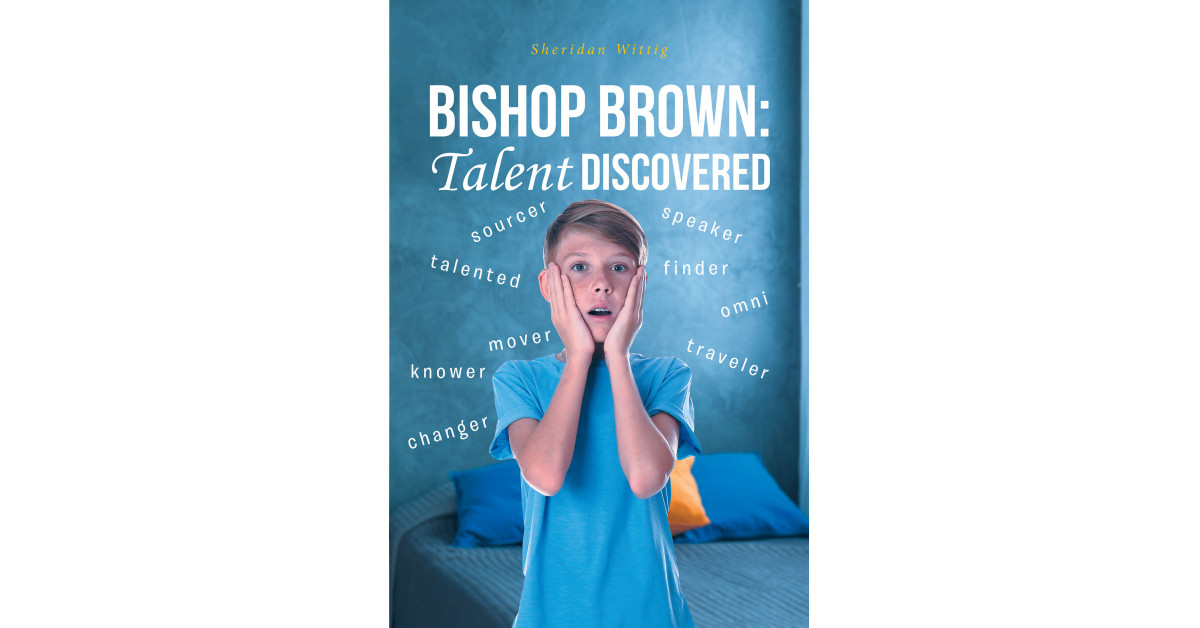 Author Sheridan Wittig's new book, 'Bishop Brown: Talent Discovered', is an exciting coming-of-age tale of adventure and self-discovery