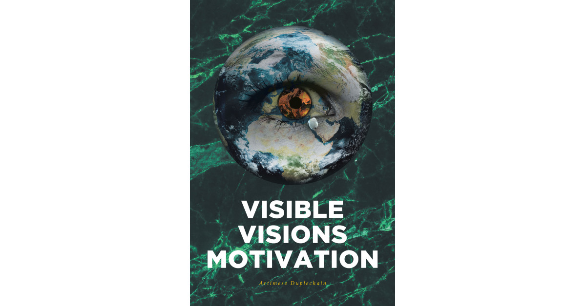 Artimese Duplechain's New Book, 'Visible Visions Motivation' is a Reflective Account That Motivates Its Readers to Embrace the Best Version of Themselves