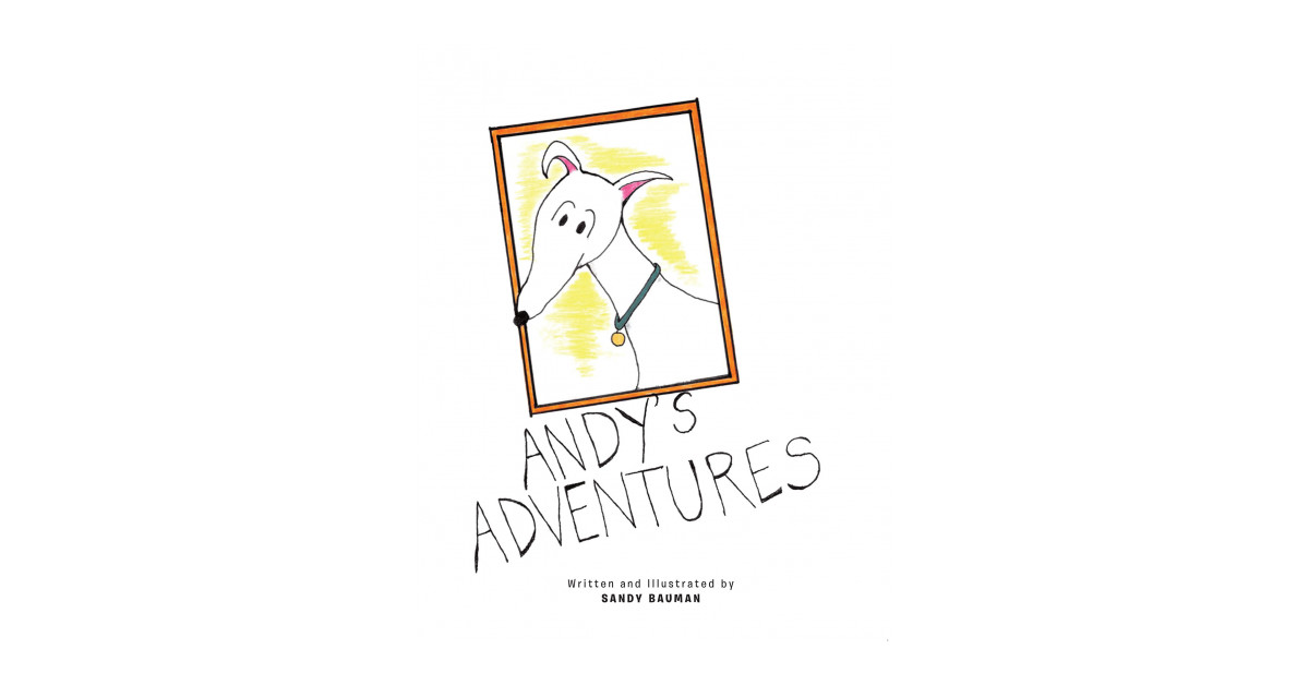 Sandy Bauman's New Book, 'Andy's Adventures', is a Delightful, Illustrated Book Intended for Young Readers to Teach Them to Be Welcoming to Someone Different From Them