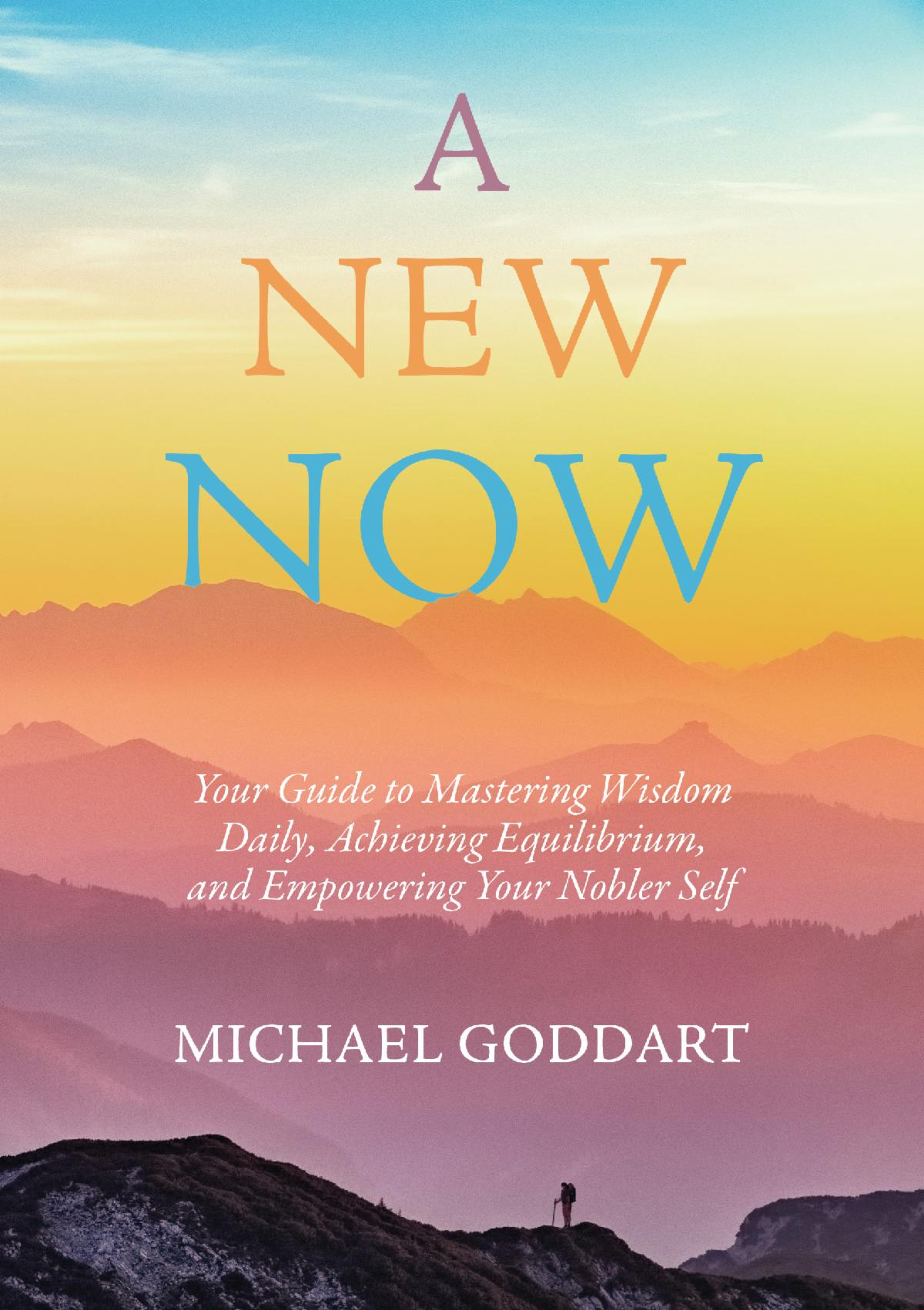 New Book Release 2021 by Michael Goddart'sA NEW NOW: Your Guide to Mastering Wisdom Daily