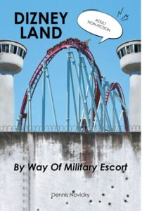 Author Dennis Novicky's New Book 'Dizney Land by Way of Military Escort' is the True Story of a Couple's Dream Vacation Turning Into a Nightmare