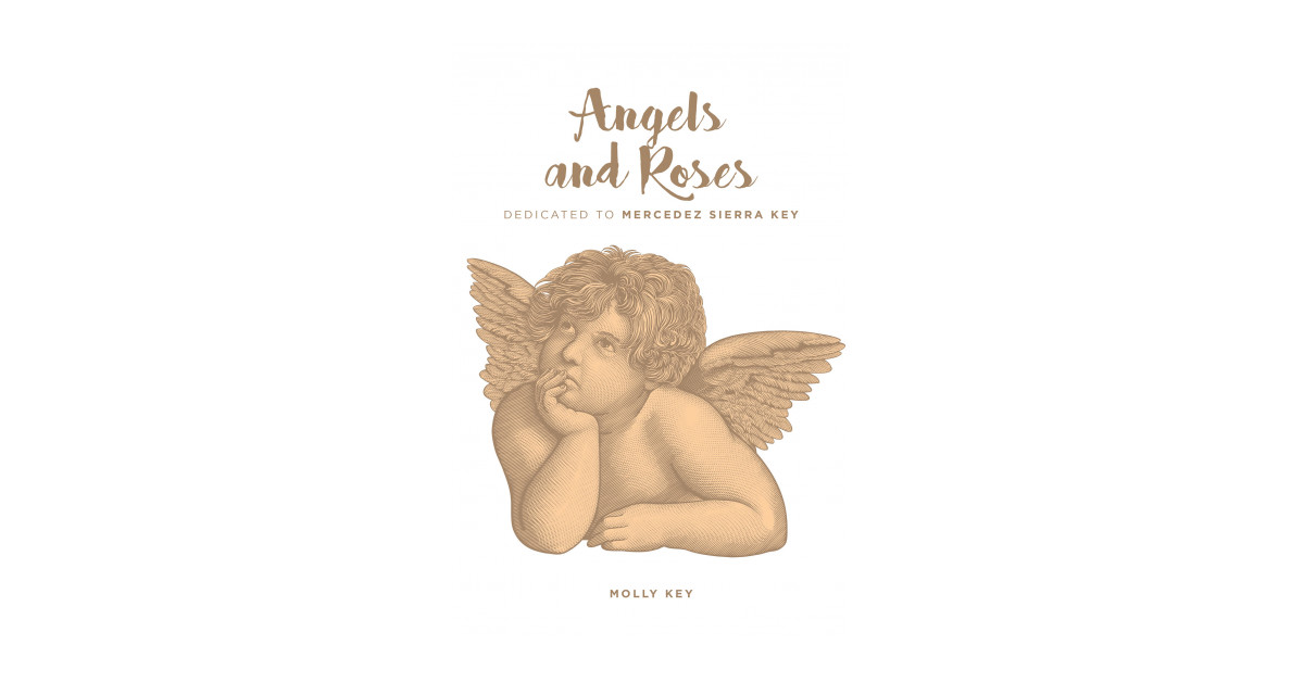 Author Molly Key's New Book 'Angels and Roses' is a Touching Work Compiled of Songs Created in Dedication to the Author's Granddaughter Who Did Not Survive Birth