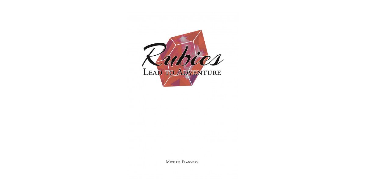 Michael Flannery's New Book, 'Rubies Lead to Adventure', is an Insightful Novel That Provides Spiritual Healing During a Painful Process of Divorce