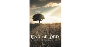 Pam Lile's New Book, 'LEAD ME LORD' is an Inspirational Journey of a Mother Who Finds Hope and God's Great Love Within the Heavy Cross She Carries