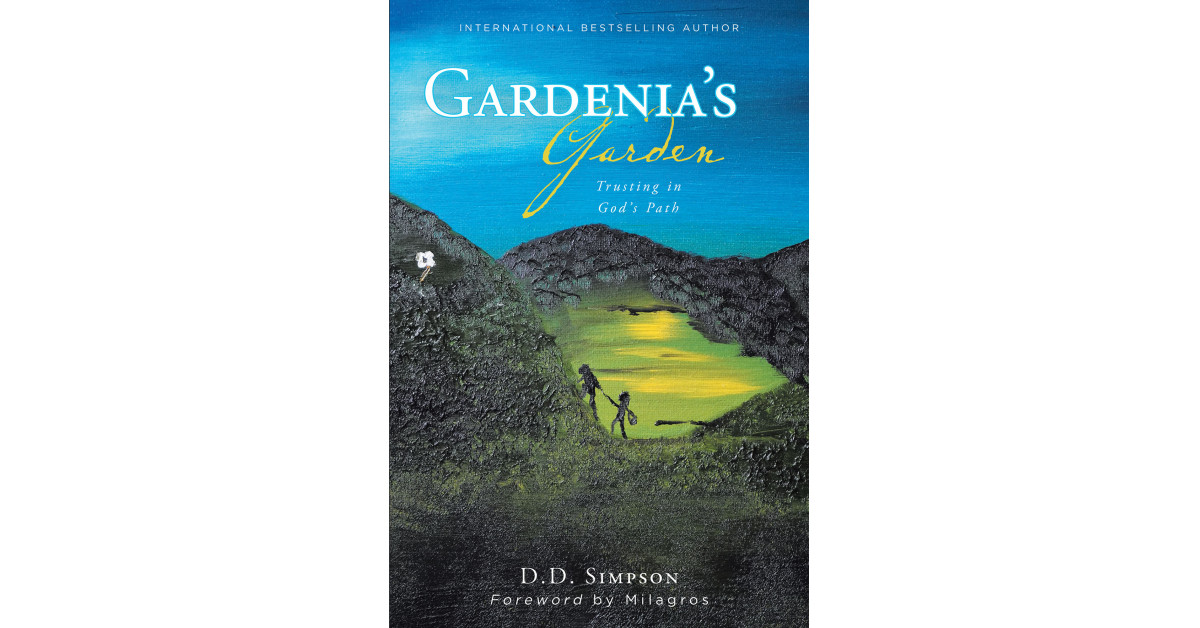 Author D. D. Simpson's New Book 'Gardenia's Garden: Trusting in God's Path' is the Inspirational Tale of a Single Mother and How She Managed to Keep Her Family Afloat
