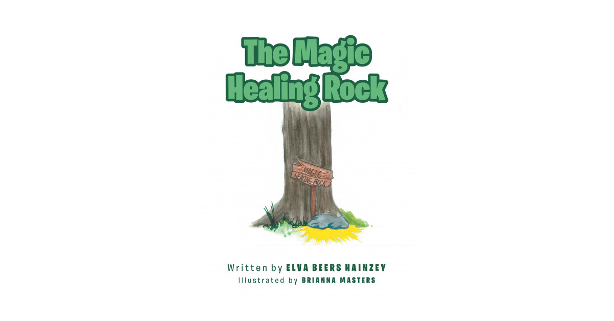 Author Elva Beers Hainzey's New Book 'The Magic Healing Rock', Is a Wonderful Exploration of a Boy Who Found a Magical Rock, Where He Puts His Faith in Its Power for Salvation