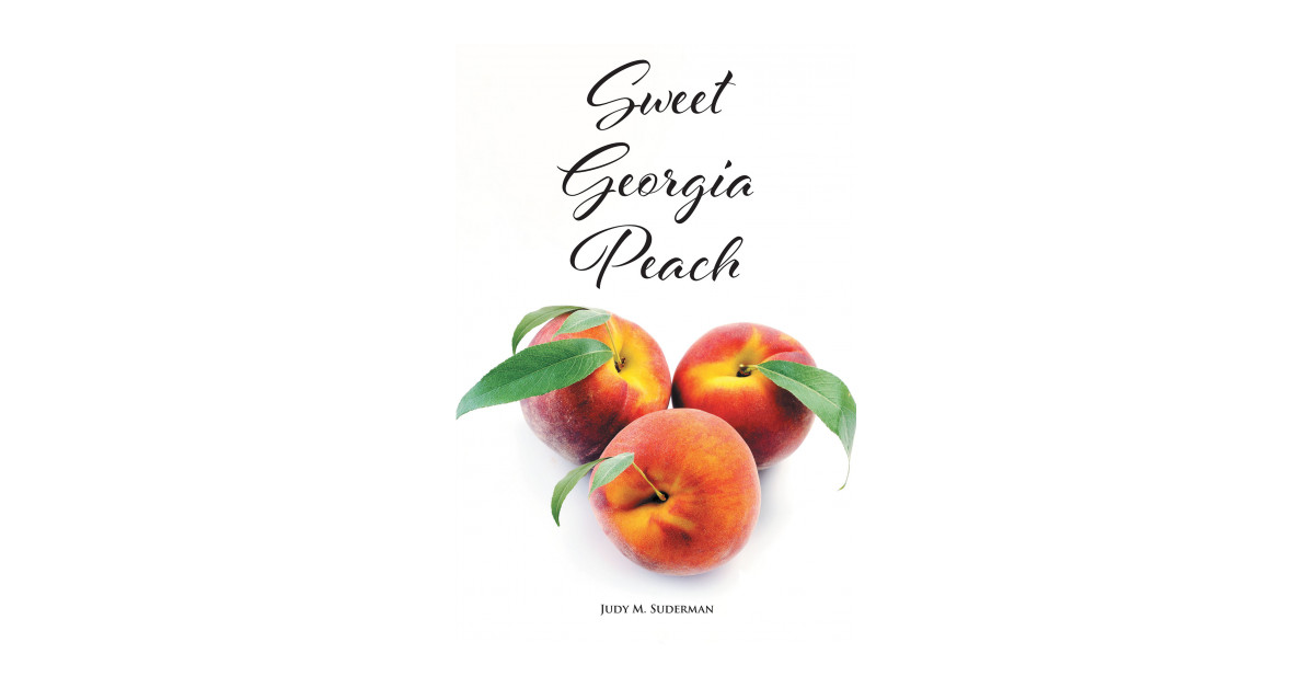 Judy Suderman's New Book, 'Sweet Georgia Peach', is a Soul-Stirring Journey on Spiritual Evolution and Personal Realizations That Everyone is in This World for a Reason